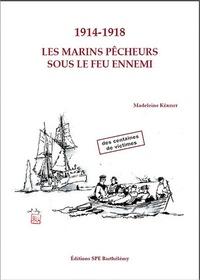 Madeleine Kerisit - 1914-1918 les marins pêcheurs sous le feu ennemi.
