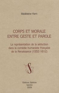 Madeleine Kern - Corps et morale entre geste et parole - La représentation de la séduction dans la comédie humaniste française de la Renaissance (1552-1612).