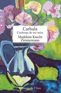 Madeleine Knecht Zimmermann - Cathala, l'auberge de ma mère.