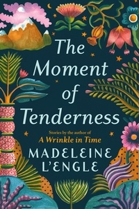 Madeleine L 'Engle - The Moment of Tenderness.