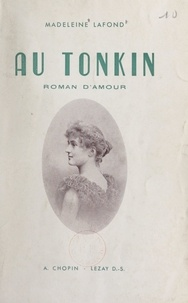 Madeleine Lafond - Au Tonkin.