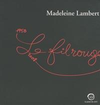 Madeleine Lambert - Le fil rouge 1958-2008 - Exposition, Maison Ravier, Morestel en Isère, (3 juillet au 2 novembre 2008).