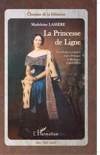 Madeleine Lassère - La Princesse de Ligne - Un destin européen entre Pologne et Belgique (1815-1895).