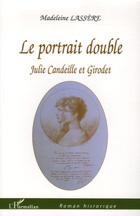 Madeleine Lassère et Julie Candeille - Le portrait double - Julie Candeille et Girodet.