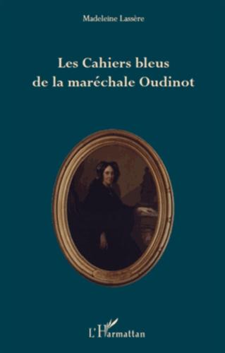 Madeleine Lassère - Les Cahiers bleus de la maréchale Oudinot.
