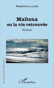 Madeleine Lassère - Maïtena ou la vie retrouvée.