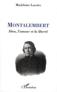 Madeleine Lassère - Montalembert - Dieu, l'amour et la liberté.