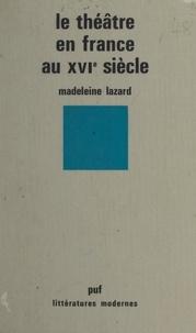 Madeleine Lazard et Jean Fabre - Le théâtre en France au XVIe siècle.