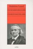 Madeleine Lazard - Un homme singulier Charles Baudelaire.