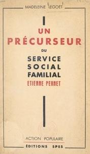 Madeleine Legoët et Alfred de Soras - Un précurseur du service social familial : Étienne Pernet.