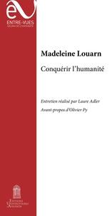 Madeleine Louarn - Conquérir l'humanité.