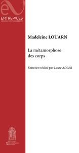 Madeleine Louarn et Laure Adler - La métamorphose des corps.