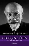 Madeleine Malthête-Méliès - Georges Méliès l'enchanteur.