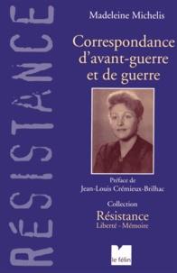 Madeleine Michelis - Correspondance d'avant-guerre et de guerre.