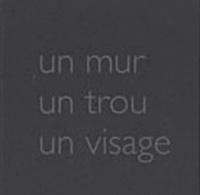 Madeleine Millot-Durrenberger et Régis Durand - Un mur un trou un visage.