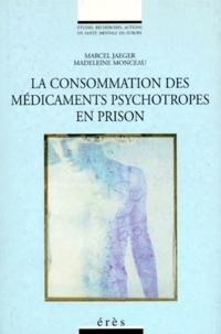 Madeleine Monceau et Marcel Jaeger - La consommation des médicaments psychotropes en prison.