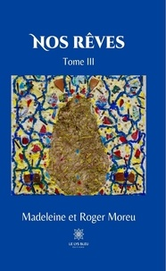 Madeleine Moreu et Roger Moreu - Nos rêves Tome 3 : .
