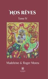 Madeleine Moreu et Roger Moreu - Nos rêves Tome 4 : .