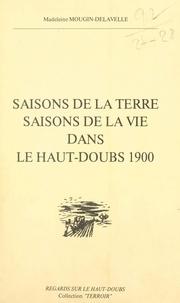 Madeleine Mougin-Delavelle et Jacques Chatelain - Saisons de la terre, saisons de la vie dans le Haut-Doubs, 1900.