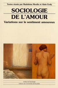 Madeleine Moulin et Alain Eraly - Sociologie de l'amour - Variations sur le sentiment amoureux.