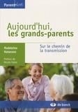 Madeleine Natanson - Aujourd'hui les grands-parents - Sur le chemin de la transmission.