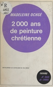 Madeleine Ochsé - Les arts chrétiens (12) - 2000 ans de peinture chrétienne.
