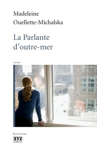 Madeleine Ouellette-Michalska - La parlante d'outre-mer.