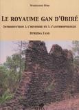 Madeleine Père - Le royaume gan d'Obiré - Introduction à l'histoire et à l'anthropologie, Burkina Faso.