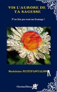 Madeleine Petitpantalon - Vis l'aurore de ta sagesse - N'en fais pas tout un fromage !.