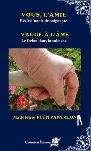 Madeleine Petitpantalon - Vous, l'amie (récit d'une aide-soignate) - Vague à l'âme (le frelon dans la caboche).