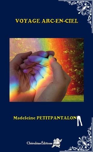 Madeleine Petitpantalon - Voyage arc-en-ciel.