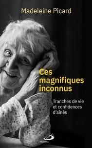 Madeleine Picard - Ces magnifiques inconnus - Tranches de vie et confidences d'aînés.