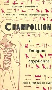 Madeleine Pourpoint - Champollion et l'énigme égyptienne - Le roman d'une découverte.
