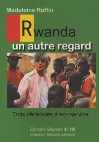 Madeleine Raffin - Rwanda : un autre regard - Trois décennies à son service.