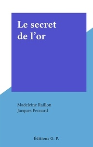 Madeleine Raillon et Jacques Pecnard - Le secret de l'or.
