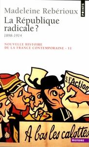 Madeleine Rebérioux - Nouvelle histoire de la France contemporaine - Tome 11, La République radicale ? 1899-1914.