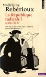 Madeleine Rebérioux - Nouvelle histoire de la France contemporaine - Tome 11, La république radicale ? (1898-1914).