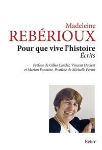 Madeleine Rebérioux - Pour que vive l'histoire - Ecrits.