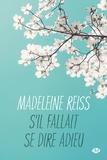 Madeleine Reiss - S'il fallait se dire adieu.