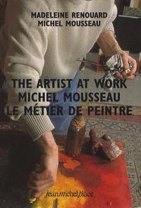 Madeleine Renouard et Michel Mousseau - The artist at work - Michel Mousseau, le métier de peintre.
