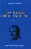 Madeleine Roussel - Jean Raspail - Miroir d'une oeuvre.