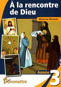 A la rencontre de Dieu- Année 3 - Madeleine Russocka pdf epub