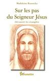 Madeleine Russocka - Sur les pas du Seigneur Jésus - Découvrir les évangiles.