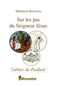 Madeleine Russocka - Sur les pas du Seigneur Jésus - Cahier de l'enfant.