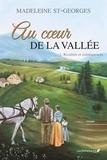 Madeleine St-Georges - Au coeur de la vallée,T.1 - Rivalités et conséquences.