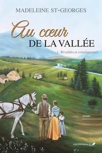 Madeleine St-Georges - Au coeur de la vallée  : Au coeur de la vallée,T.1 - Rivalités et conséquences.