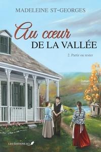 Madeleine St-Georges - Au coeur de la vallée  : Au coeur de la vallée, T.2 - Partir ou rester.