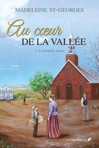 Madeleine St-Georges - Au coeur de la vallée  : Au coeur de la vallée, T.3 - La dernière larme.