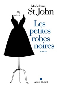 Madeleine St John - Les petites robes noires.