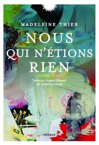 Madeleine Thien - Nous qui n'étions rien.